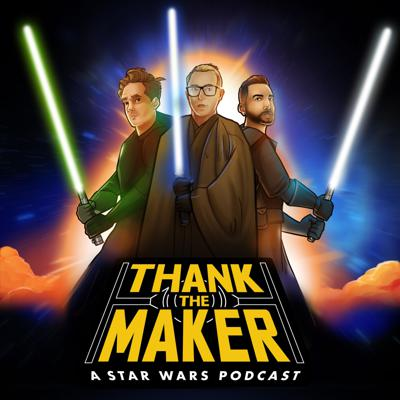 Thank the Maker: A Star Wars Podcast