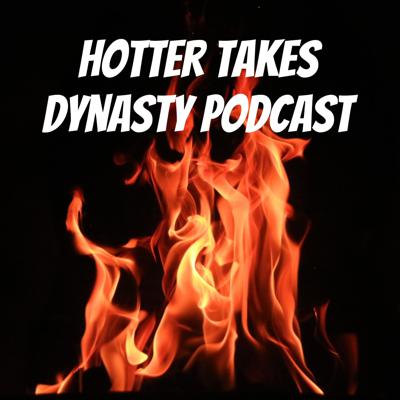 Hotter Takes Dynasty Podcast