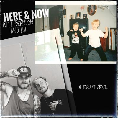 Here & Now with Brandon and Joe