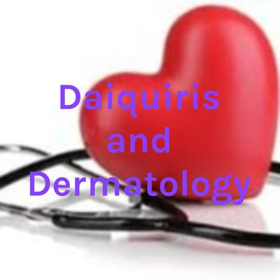Daiquiris and Dermatology