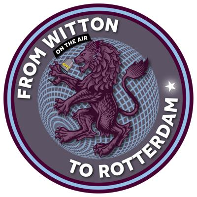 From Witton to Rotterdam: An AVFC Podcast