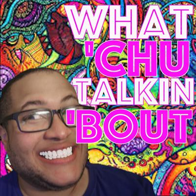 What 'Chu Talkin 'Bout! With Dray Jaymes