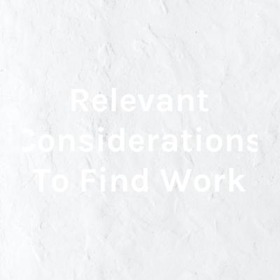 Relevant Considerations To Find Work