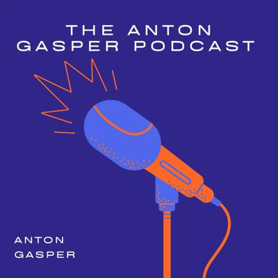 The Anton Gasper PodCast