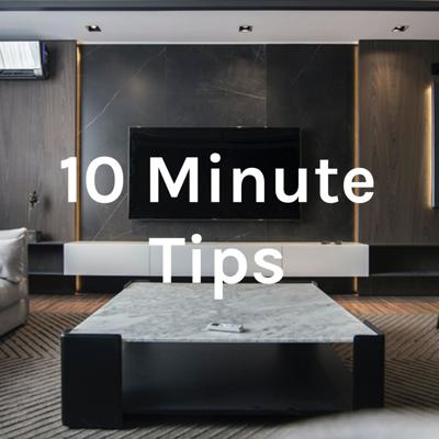 10 Minute Tips