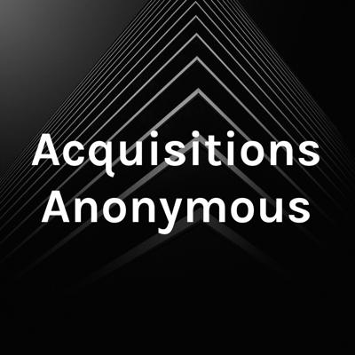 Acquisitions Anonymous
