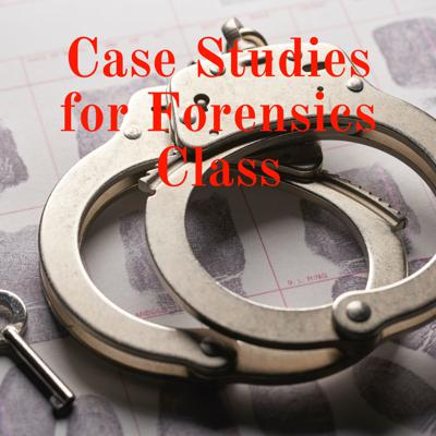 Case Studies for Forensics Class