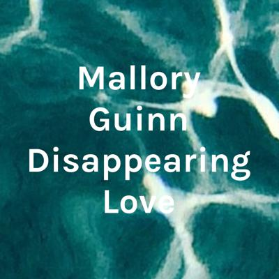 Mallory Guinn Disappearing Love