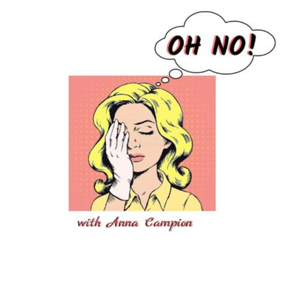 Oh No! with Anna Campion