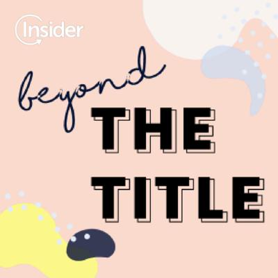 Beyond The Title by Insider