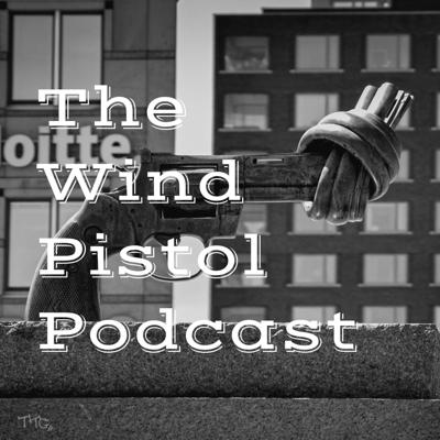 The Wind Pistol Podcast