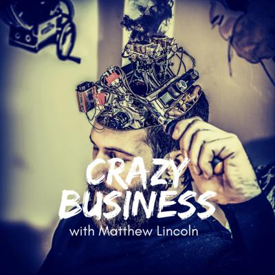 Crazy Business with Matthew Lincoln