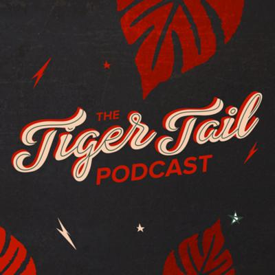The Tigertail Podcast