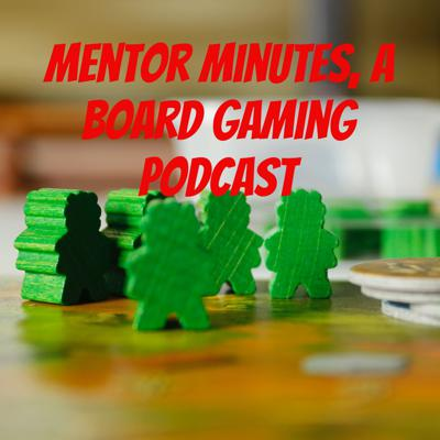 Mentor Minutes, a Board Gaming Podcast