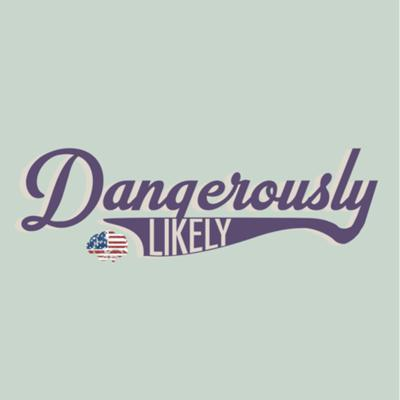 Dangerously Likely