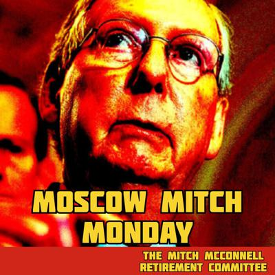 Moscow Mitch Monday