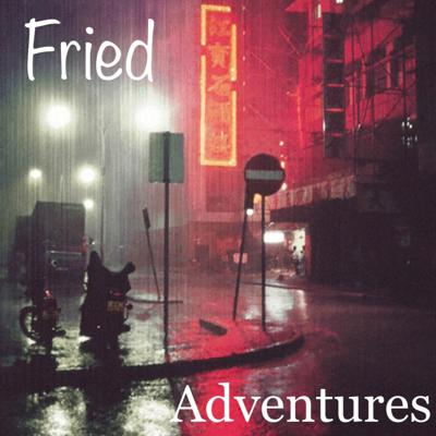 Fried Adventures