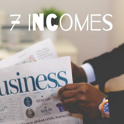 7 Incomes - Up close and personal with Business Leaders, CEO's, Hustlers and Industry Disruptors