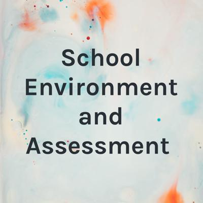 School Environment and Assessment