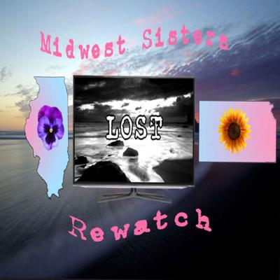 Midwest Sisters ReWatch Podcast- LOST