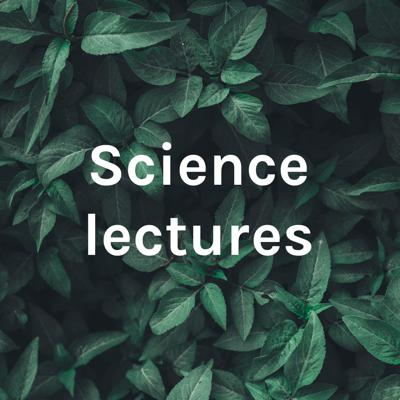 Science lectures