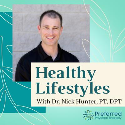 Healthy Lifestyles Podcast - with Nick Hunter, PT, DPT