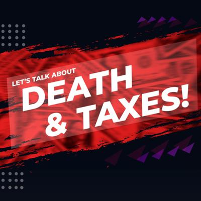 Let's Talk About Death and Taxes!