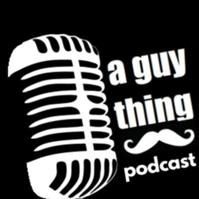 A Guy Thing Podcast