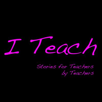 I Teach: Stories for Teachers by Teachers
