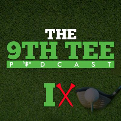 The 9th Tee Podcast