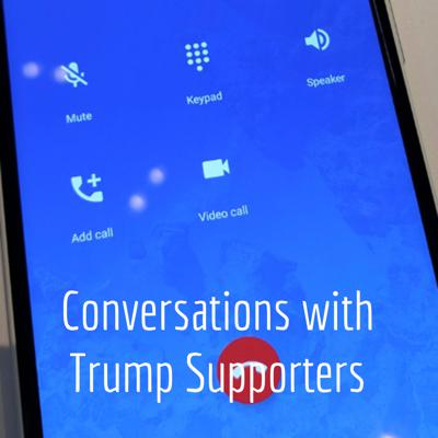Conversations with Trump Supporters