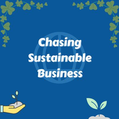 Chasing Sustainable Business