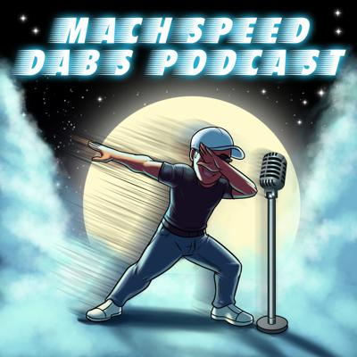 The Mach Speed Dabs Podcast