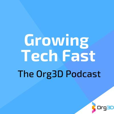 Growing Tech Fast - The Org3D Podcast