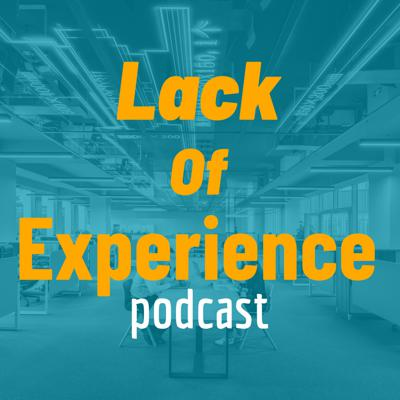Lack of Experience Podcast
