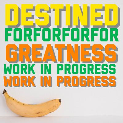 Destined For Greatness: Work In Progress