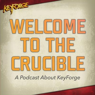 Welcome To The Crucible | A Podcast About KeyForge