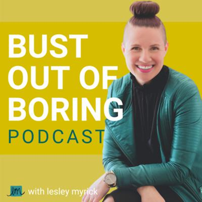 Bust Out of Boring™
