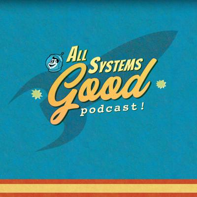 All Systems Good Podcast
