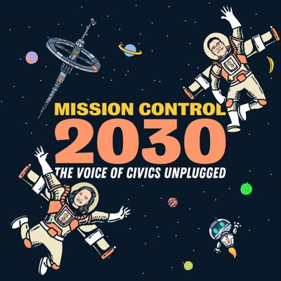 Mission Control 2030 is the voice of Civics Unplugged! It is a podcast that keeps everyone up to speed on all things Civics 2030 (including new projects/builders/champions) and highlights the amazing members of the community and how they are changing the world!