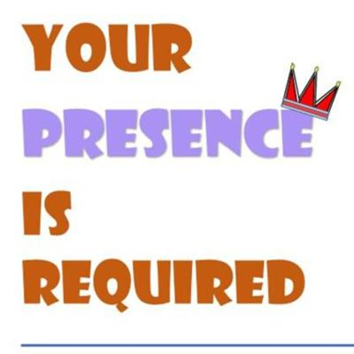 Your Presence Is Required