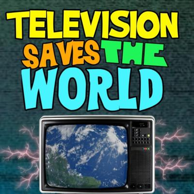 Television Saves The World