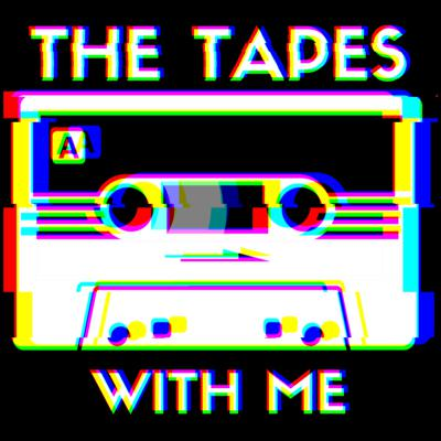 The Tapes: With Me
