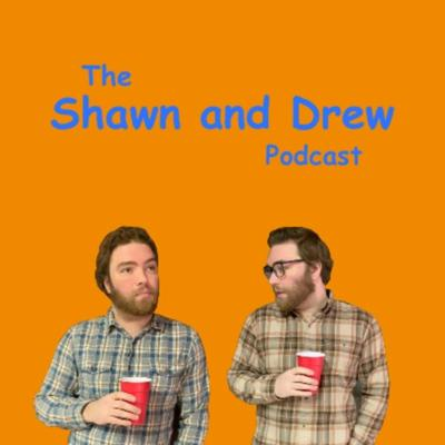 The Shawn and Drew Podcast