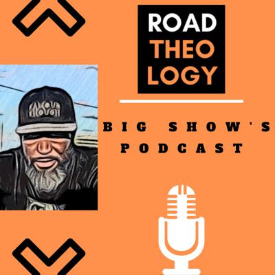 Road Theology Big Show's Podcast