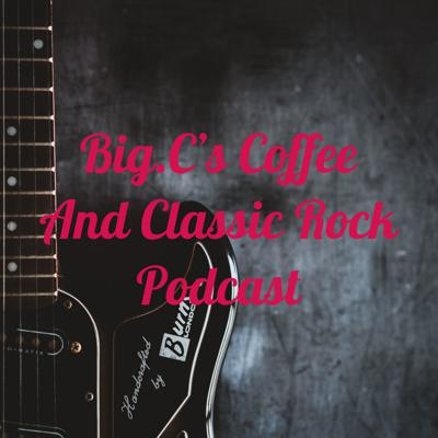 Big.C's Coffee And Classic Rock Podcast
