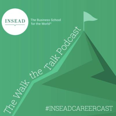 #INSEADCAREERCAST: The Walk the Talk Podcast