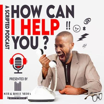 """How Can I Help You?: A Scripted Podcast"" Pilot"
