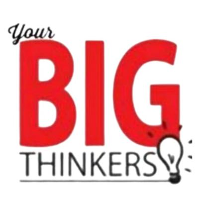 Your Big Thinkers