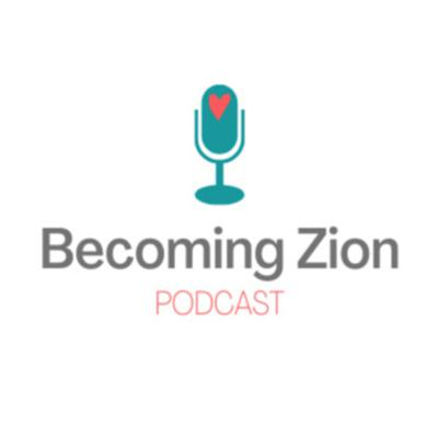 Becoming Zion: Of One Heart and One Mind